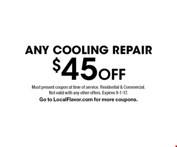 $45 Off any cooling repair. Must present coupon at time of service. Residential & Commercial. Not valid with any other offers. Expires 9-1-17. Go to LocalFlavor.com for more coupons.