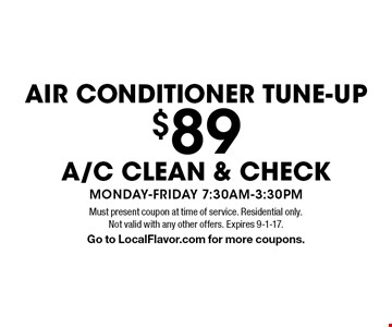 Air conditioner tune-up $89. A/C Clean & Check. Monday-Friday 7:30am-3:30pm. Must present coupon at time of service. Residential only. Not valid with any other offers. Expires 9-1-17. Go to LocalFlavor.com for more coupons.