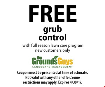 FREE grub control with full season lawn care program. New customers only. Coupon must be presented at time of estimate. Not valid with any other offer. Some restrictions may apply. Expires 4/30/17.
