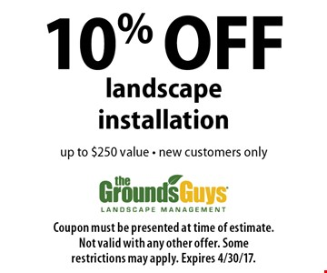 10% OFF landscape installation. Up to $250 value. New customers only. Coupon must be presented at time of estimate. Not valid with any other offer. Some restrictions may apply. Expires 4/30/17.