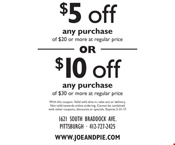 $5off any purchase of $20 or more at regular price OR $10off any purchase of $30 or more at regular price. With this coupon. Valid with dine in, take-out or delivery. Not valid towards online ordering. Cannot be combined with other coupons, discounts or specials. Expires 5-31-17.