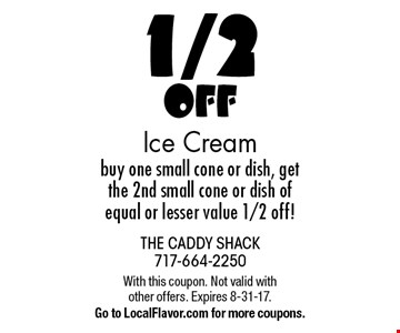 1/2 Off Ice Cream. Buy one small cone or dish, get the 2nd small cone or dish of equal or lesser value 1/2 off! With this coupon. Not valid with other offers. Expires 8-31-17. Go to LocalFlavor.com for more coupons.