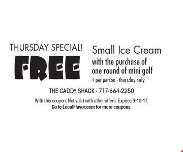 THURSDAY SPECIAL! FREE Small Ice Cream with the purchase of one round of mini golf1 per person - thursday only. With this coupon. Not valid with other offers. Expires 9-10-17. Go to LocalFlavor.com for more coupons.
