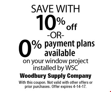 10% off -OR- 0% payment plans available on your window project installed by WSC. With this coupon. Not valid with other offers or prior purchases. Offer expires 4-14-17.