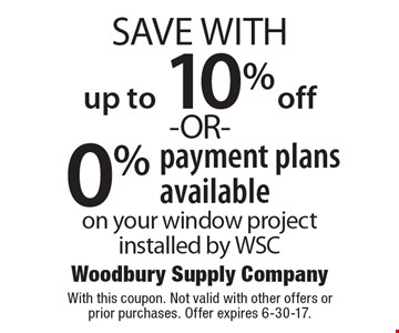 Up to 10% off -OR- 0% payment plans available on your window project installed by WSC. With this coupon. Not valid with other offers or prior purchases. Offer expires 6-30-17.