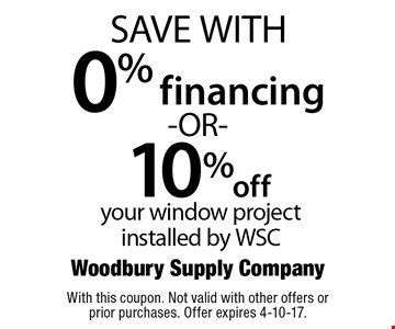 0% financing -OR- 10% off your window project installed by WSC . With this coupon. Not valid with other offers or prior purchases. Offer expires 4-10-17.