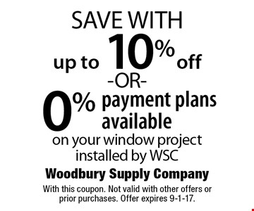 Up to 10% off -OR- 0% payment plans available on your window project installed by WSC. With this coupon. Not valid with other offers or prior purchases. Offer expires 9-1-17.