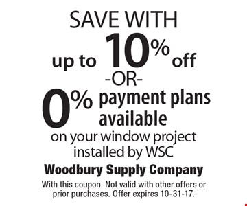 up to 10% off -OR- 0% payment plans available on your window project installed by WSC. With this coupon. Not valid with other offers or prior purchases. Offer expires 10-31-17.