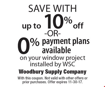Save up to 10% off OR 0% payment plans available on your window project installed by WSC. With this coupon. Not valid with other offers or prior purchases. Offer expires 11-30-17.