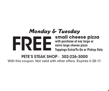 Monday & Tuesday - Free small cheese pizza with purchase of any large or extra large cheese pizza. Toppings extra/to go or pickup only. With this coupon. Not valid with other offers. Expires 4-28-17.