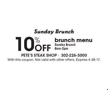 Sunday Brunch - 10% off brunch menu. Sunday Brunch 8am-2pm. With this coupon. Not valid with other offers. Expires 4-28-17.