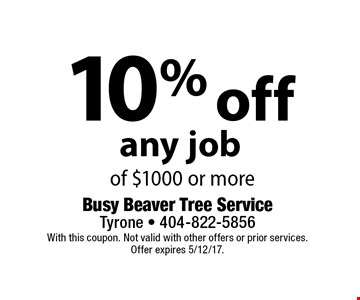 10% off any job of $1000 or more. With this coupon. Not valid with other offers or prior services. Offer expires 5/12/17.