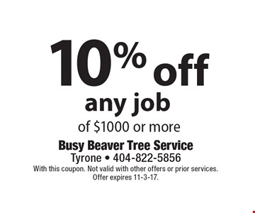 10% off any job of $1000 or more. With this coupon. Not valid with other offers or prior services. Offer expires 11-3-17.