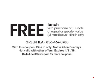 FREE lunch with purchase of 1 lunch of equal or greater value ($6 max discount - dine in only). With this coupon. Dine in only. Not valid on Sundays. Not valid with other offers. Expires 1/31/18. Go to LocalFlavor.com for more coupons.