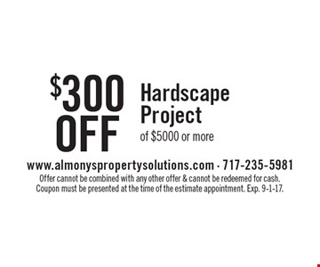 $300 Off Hardscape Project of $5000 or more. Offer cannot be combined with any other offer & cannot be redeemed for cash. Coupon must be presented at the time of the estimate appointment. Exp. 9-1-17.