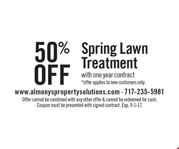 50% Off Spring Lawn Treatment with one year contract. *offer applies to new customers only. Offer cannot be combined with any other offer & cannot be redeemed for cash. Coupon must be presented with signed contract. Exp. 9-1-17.