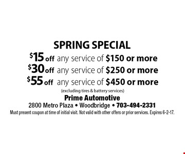 Spring special. $15 off any service of $150 or more (excluding tires & battery services). $30 off any service of $250 or more (excluding tires & battery services). $55 off any service of $450 or more (excluding tires & battery services). Must present coupon at time of initial visit. Not valid with other offers or prior services. Expires 6-2-17.