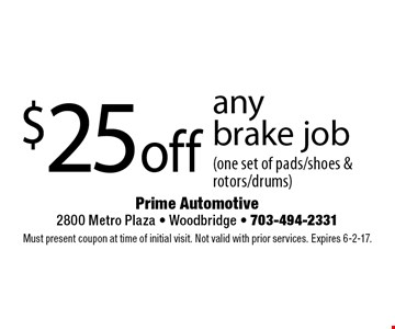 $25 off any brake job (one set of pads/shoes & rotors/drums). Must present coupon at time of initial visit. Not valid with prior services. Expires 6-2-17.