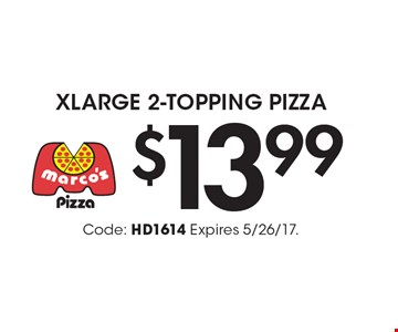 $13.99 Xlarge 2-Topping Pizza. Code: HD1614 Expires 5/26/17.
