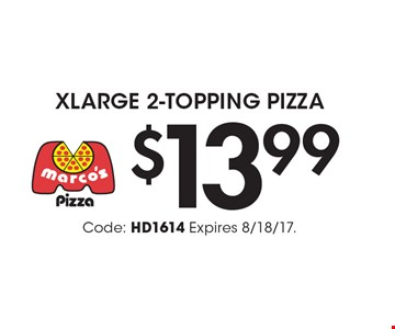 $13.99 Xlarge 2-Topping Pizza. Code: HD1614 Expires 8/18/17.