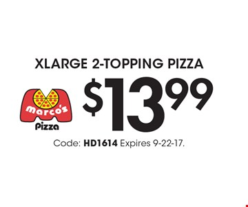$13.99 Xlarge 2-Topping Pizza. Code: HD1614 Expires 9-22-17.