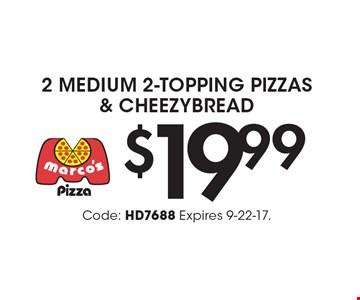 $19.99 2 Medium 2-Topping Pizzas & Cheezybread. Code: HD7688 Expires 9-22-17.
