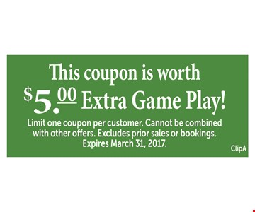 this coupon is worth $5 extra game play! Limit one coupon per customer. Cannot be combined with other offers. Excludes prior sales or bookings. Expires 3-31-17.