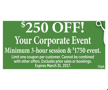 $250 off your corporate event minimum 3-hour session & $1750 event. Limit one coupon per customer. Cannot be combined with other offers. Excludes prior sales or bookings. Expires 3-31-17.
