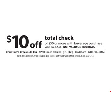 $10 off total check of $50 or more with beverage purchasevalid Fri. & Sat. - NOT VALID ON HOLIDAYS. With this coupon. One coupon per table. Not valid with other offers. Exp. 3/31/17.