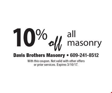 10% off all masonry. With this coupon. Not valid with other offers or prior services. Expires 3/10/17.