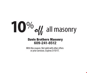 10%off all masonry. With this coupon. Not valid with other offers or prior services. Expires 3/10/17.