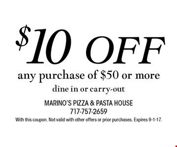 $10 Off any purchase of $50 or more, dine in or carry-out. With this coupon. Not valid with other offers or prior purchases. Expires 9-1-17.