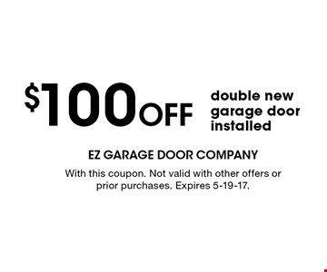 $100 Off double new garage door installed. With this coupon. Not valid with other offers or prior purchases. Expires 5-19-17.