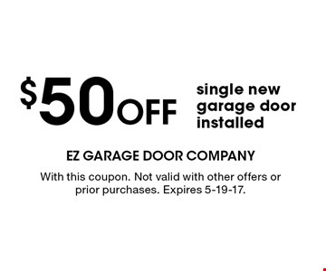 $50 Off single new garage door installed. With this coupon. Not valid with other offers or prior purchases. Expires 5-19-17.