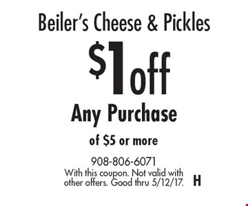 Beiler's Cheese & Pickles $1 off Any Purchase of $5 or more. With this coupon. Not valid with other offers. Good thru 5/12/17.H