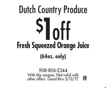 Dutch Country Produce $1 off Fresh Squeezed Orange Juice (64oz. only). With this coupon. Not valid with other offers. Good thru 5/12/17.H