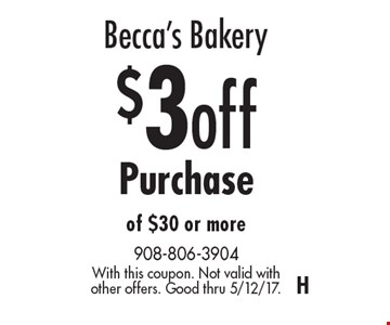 Becca's Bakery $3 off Purchase of $30 or more. With this coupon. Not valid with other offers. Good thru 5/12/17.H