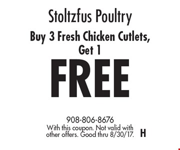 Stoltzfus Poultry Buy 3 Fresh Chicken Cutlets, Get 1 FREE. With this coupon. Not valid with other offers. Good thru 8/30/17. H