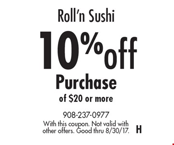 Roll'n Sushi. 10% off Purchase of $20 or more. With this coupon. Not valid with other offers. Good thru 8/30/17.H
