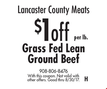 Lancaster County Meats. $1 off per lb. Grass Fed Lean Ground Beef. With this coupon. Not valid with other offers. Good thru 8/30/17. H
