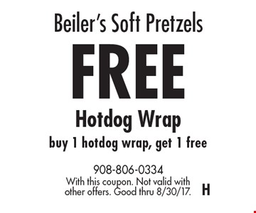 Beiler's Soft Pretzels. FREE Hotdog Wrap, buy 1 hotdog wrap, get 1 free. With this coupon. Not valid with other offers. Good thru 8/30/17. H
