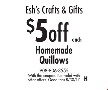 Esh's Crafts & Gifts. $5 off each Homemade Quillows. With this coupon. Not valid with other offers. Good thru 8/30/17. H