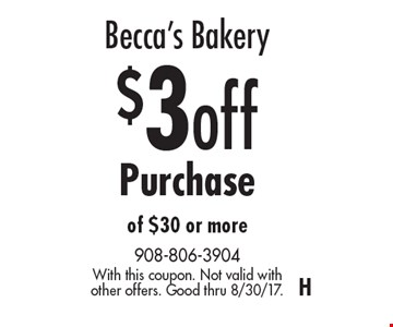 Becca's Bakery. $3 off Purchase of $30 or more. With this coupon. Not valid with other offers. Good thru 8/30/17. H