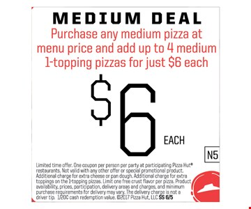 Purchase any medium pizza at menu price and add up to 4 medium 1-topping pizzas for just $6 each