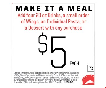 Add four 20 oz Drinks, a small order of Wings, an Individual Pasta, or a Dessert with any purchase