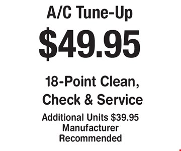 $49.95 A/C Tune-Up 18-Point Clean, Check & Service. Additional Units $39.95. Manufacturer Recommended.