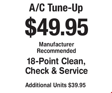 A/C Tune-Up $49.95 18-Point Clean, Check & Service. Additional Units $39.95 Manufacturer Recommended.