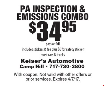 $34.95 PA Inspection & Emissions Combo. Pass or fail. Includes stickers & fee plus $6 for safety sticker. Most cars & trucks. With coupon. Not valid with other offers or prior services. Expires 4/7/17.