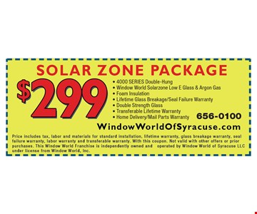 Solar Zone Package $299 - 4000 SERIES Double-Hung - Window World Solarzone Low E Glass & Argon Gas - Foam Insulation - Lifetime Glass Breakage/Seal Failure Warranty - Double Strength Glass - Transferable Lifetime Warranty - Home Delivery/Mail Parts Warranty.