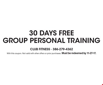 30 days free group personal training. With this coupon. Not valid with other offers or prior purchases. Must be redeemed by 11-27-17.